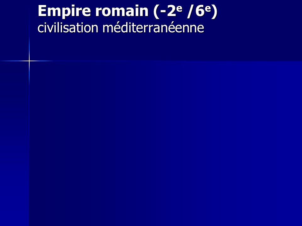 Empire romain (-2 e /6 e ) civilisation méditerranéenne