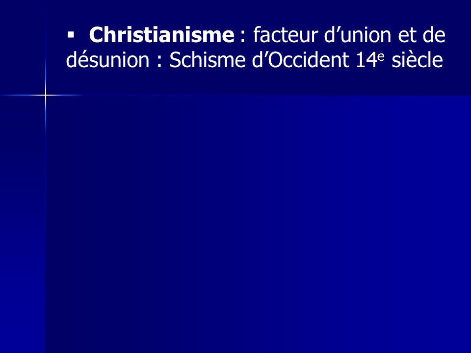 Christianisme : facteur dunion et de désunion : Schisme dOccident 14 e siècle