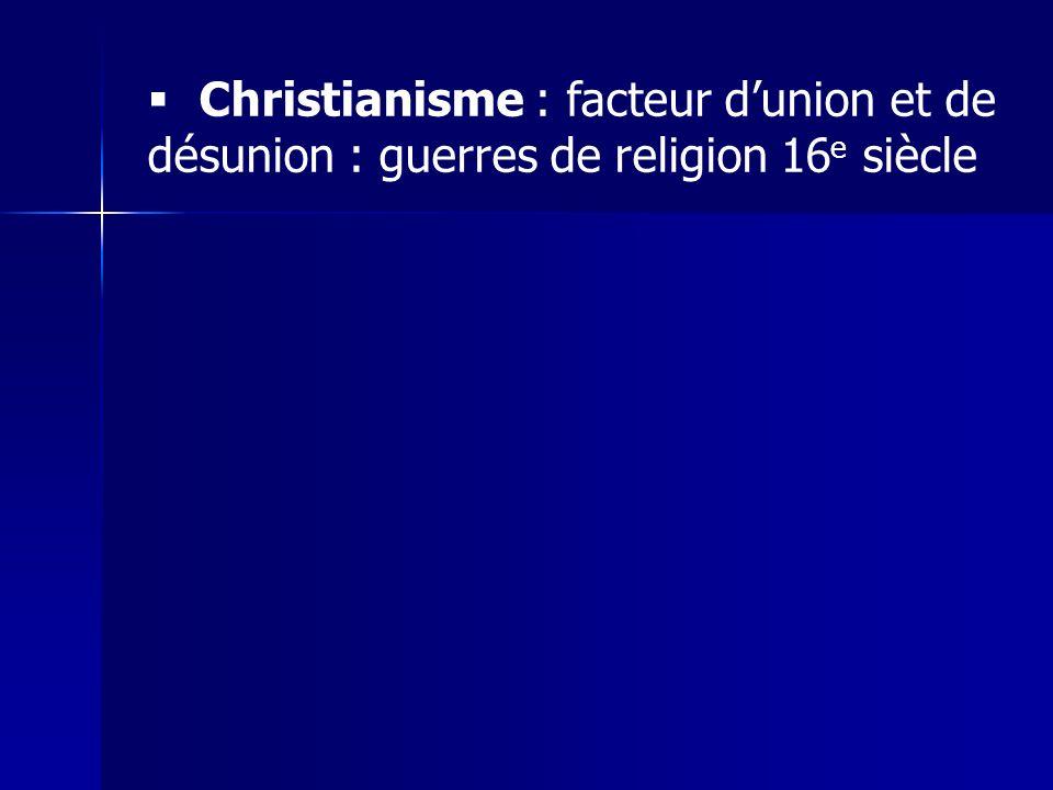 Christianisme : facteur dunion et de désunion : guerres de religion 16 e siècle