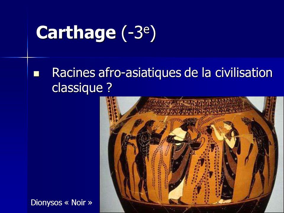 Carthage (-3 e ) Racines afro-asiatiques de la civilisation classique .