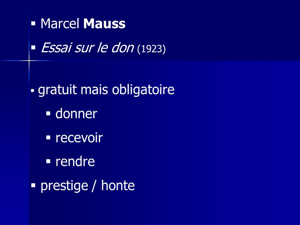 Marcel Mauss Essai sur le don (1923) gratuit mais obligatoire donner recevoir rendre prestige / honte