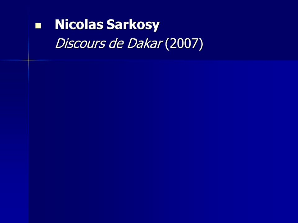 Nicolas Sarkosy Nicolas Sarkosy Discours de Dakar (2007)