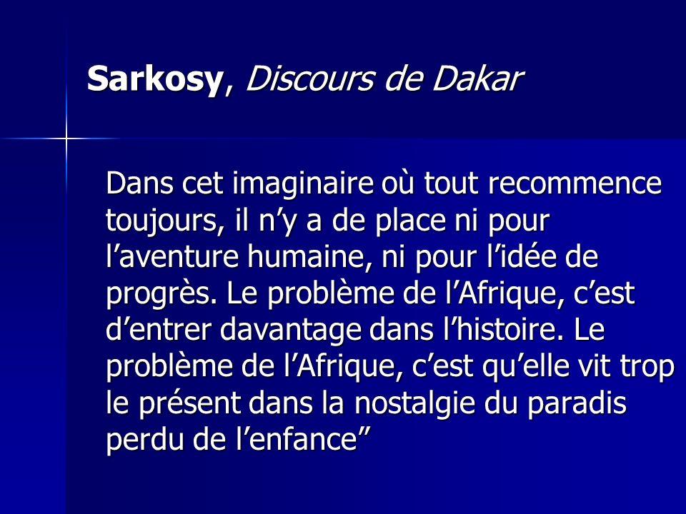 Sarkosy, Discours de Dakar Dans cet imaginaire où tout recommence toujours, il ny a de place ni pour laventure humaine, ni pour lidée de progrès.
