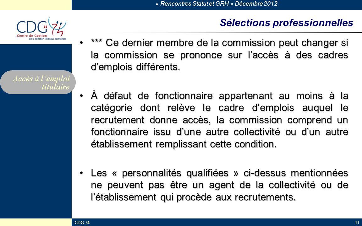 « Rencontres Statut et GRH » Décembre 2012 CDG 7411 Sélections professionnelles *** Ce dernier membre de la commission peut changer si la commission s