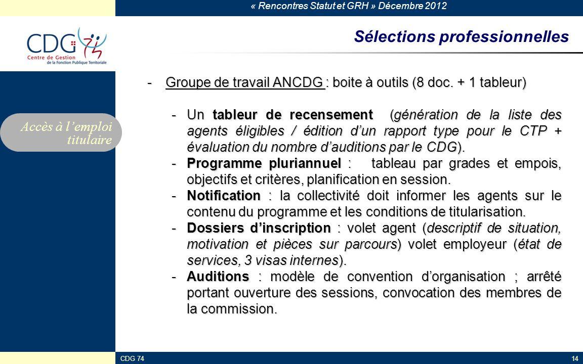 « Rencontres Statut et GRH » Décembre 2012 CDG 7414 Sélections professionnelles -Groupe de travail ANCDG : boite à outils (8 doc. + 1 tableur) -Un tab