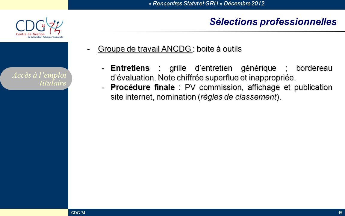 « Rencontres Statut et GRH » Décembre 2012 CDG 7415 Sélections professionnelles -Groupe de travail ANCDG : boite à outils -Entretiens : grille dentret