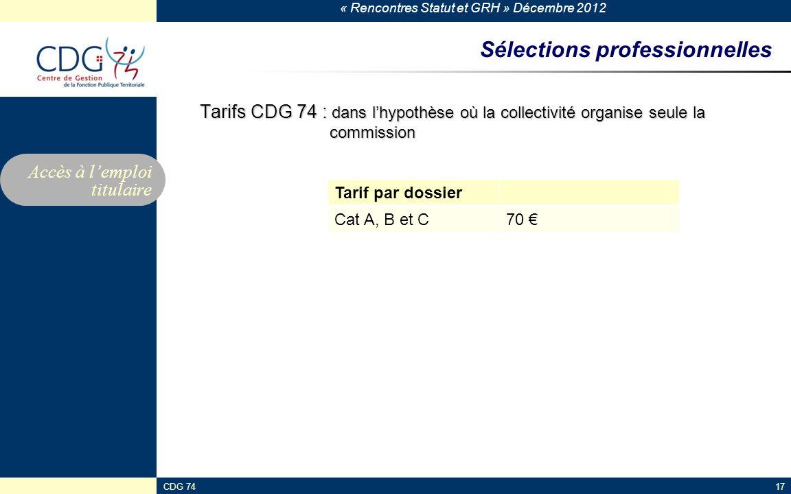 « Rencontres Statut et GRH » Décembre 2012 CDG 7417 Sélections professionnelles Tarifs CDG 74 : dans lhypothèse où la collectivité organise seule la c