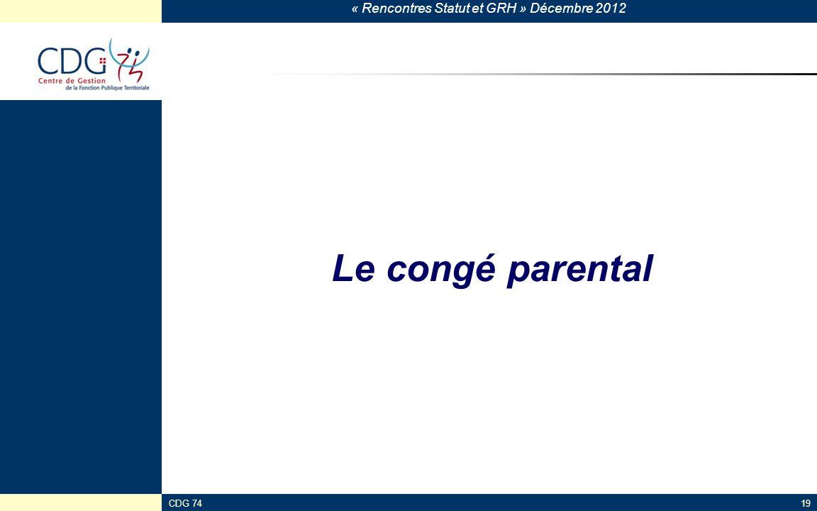 « Rencontres Statut et GRH » Décembre 2012 CDG 7419 Le congé parental