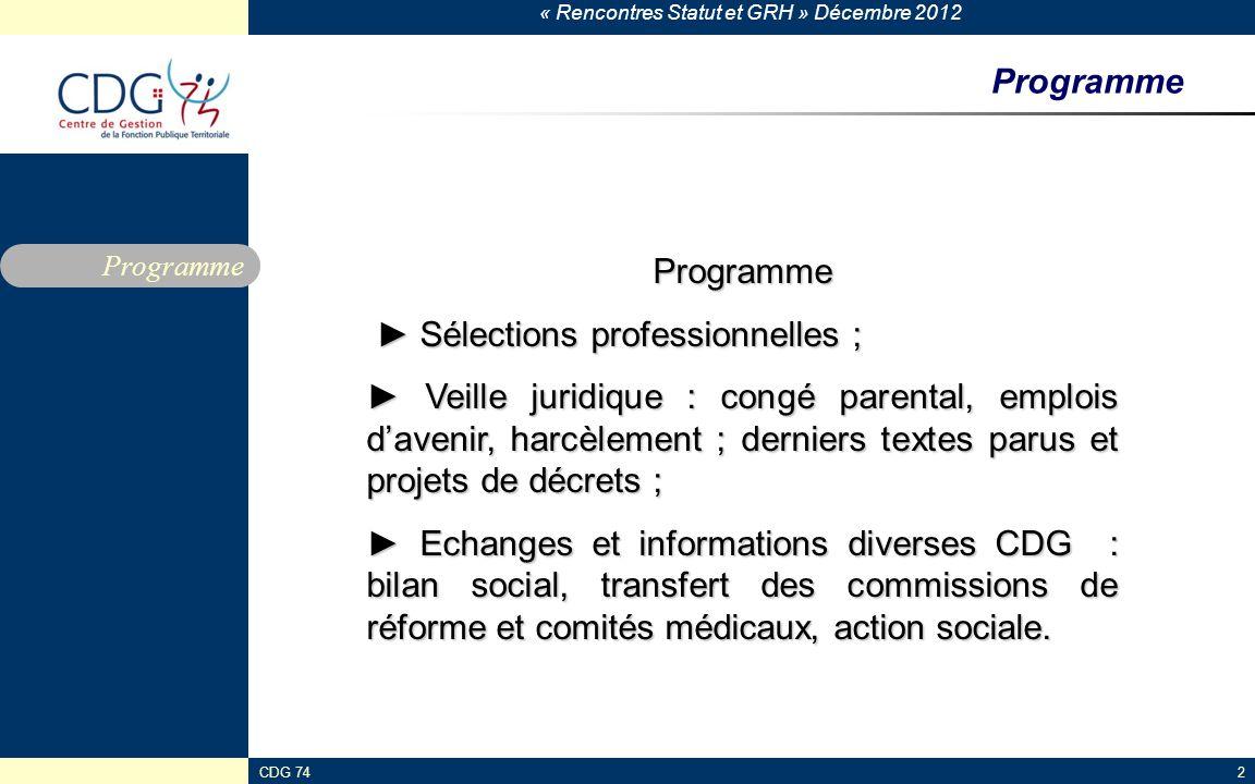 « Rencontres Statut et GRH » Décembre 2012 CDG 742 Programme Programme Sélections professionnelles ; Sélections professionnelles ; Veille juridique :