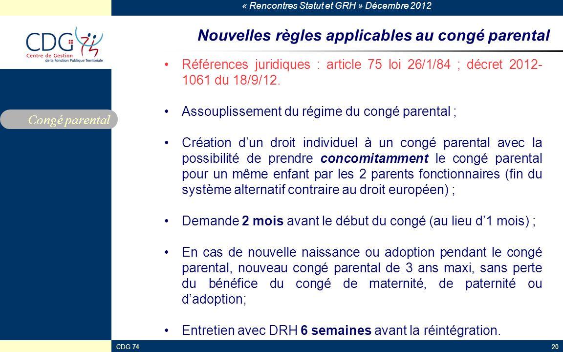 « Rencontres Statut et GRH » Décembre 2012 CDG 7420 Nouvelles règles applicables au congé parental Références juridiques : article 75 loi 26/1/84 ; dé