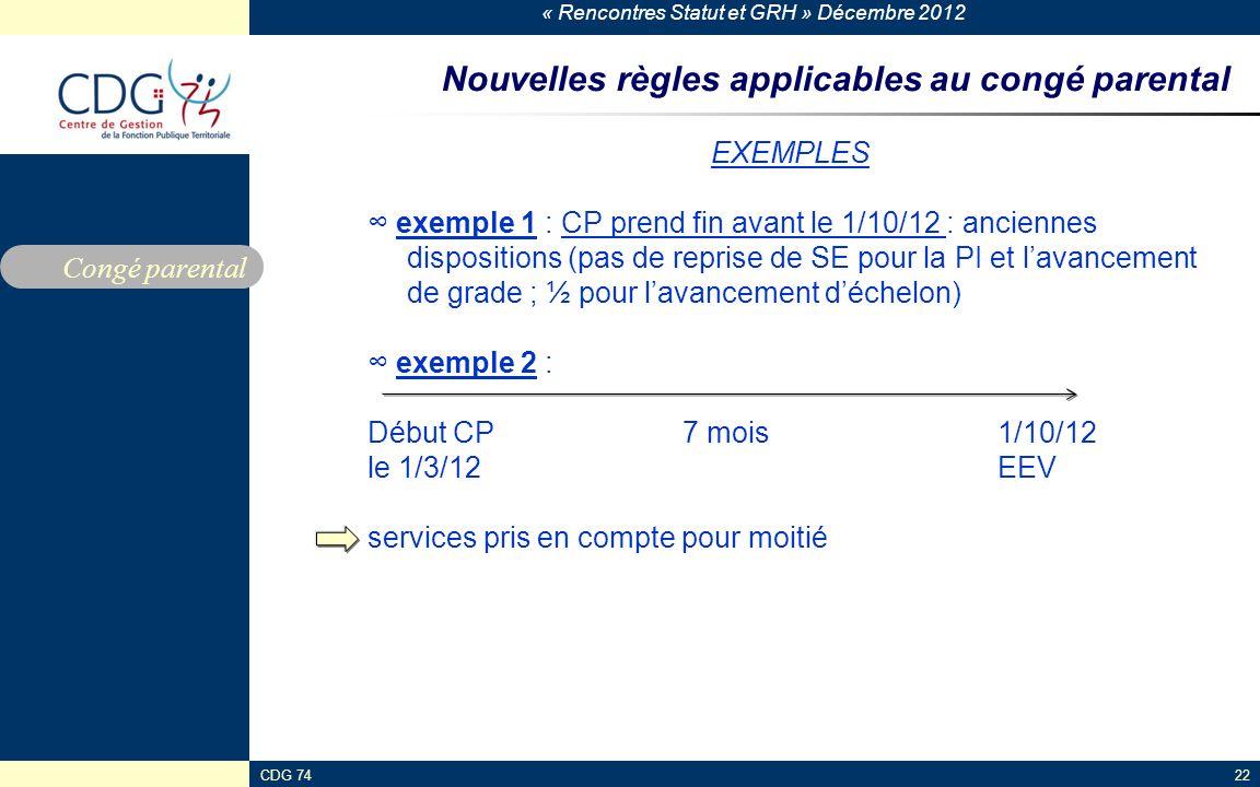 « Rencontres Statut et GRH » Décembre 2012 CDG 7422 Nouvelles règles applicables au congé parental EXEMPLES exemple 1 : CP prend fin avant le 1/10/12