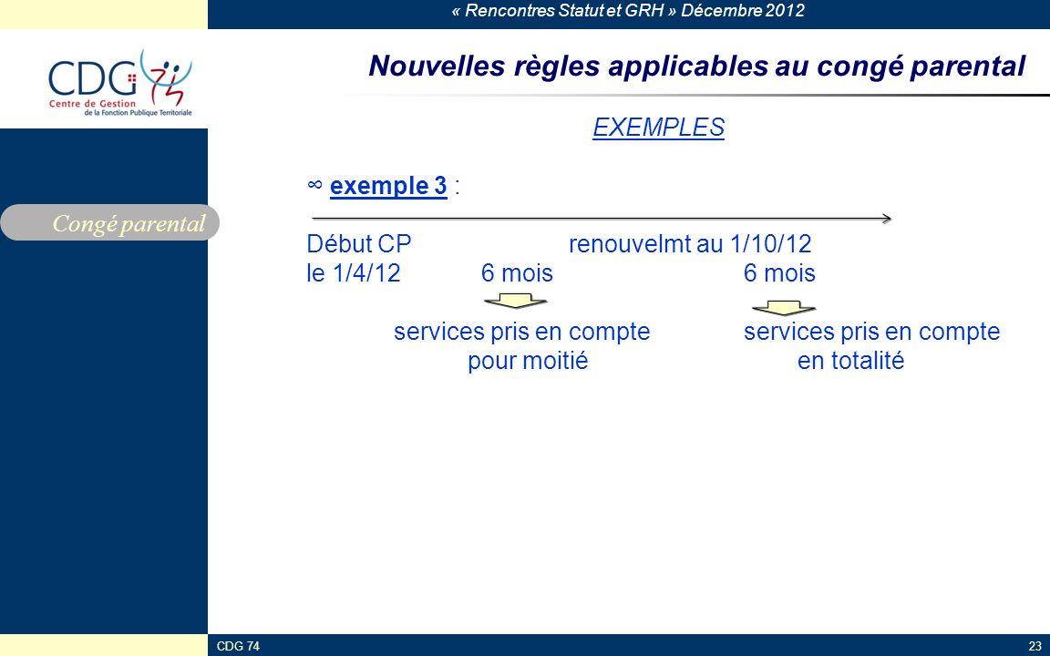 « Rencontres Statut et GRH » Décembre 2012 CDG 7423 Nouvelles règles applicables au congé parental EXEMPLES exemple 3 : Début CP renouvelmt au 1/10/12