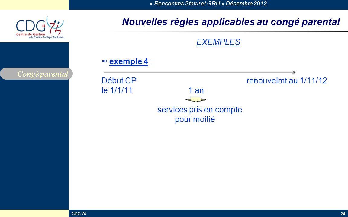 « Rencontres Statut et GRH » Décembre 2012 CDG 7424 Nouvelles règles applicables au congé parental EXEMPLES exemple 4 : Début CP renouvelmt au 1/11/12