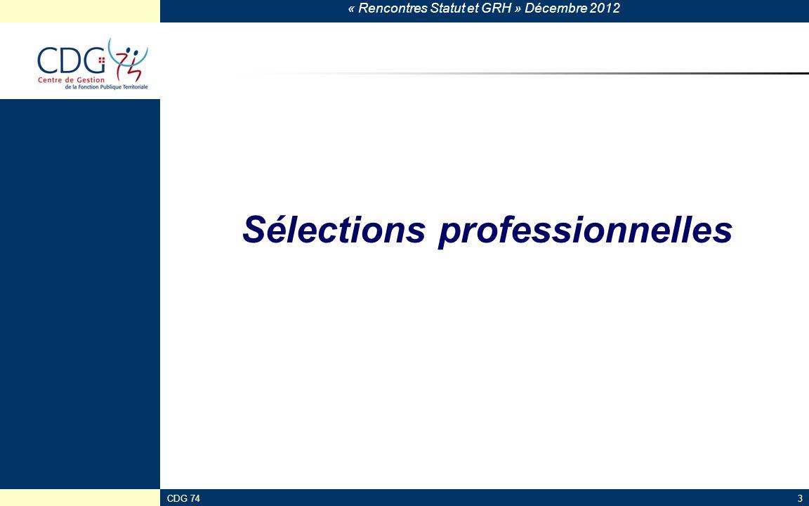 « Rencontres Statut et GRH » Décembre 2012 CDG 743 Sélections professionnelles