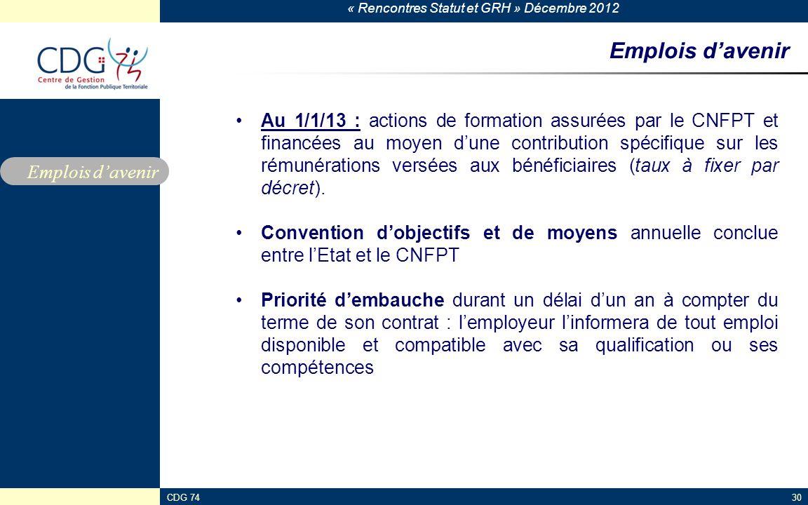 « Rencontres Statut et GRH » Décembre 2012 CDG 7430 Emplois davenir Au 1/1/13 : actions de formation assurées par le CNFPT et financées au moyen dune