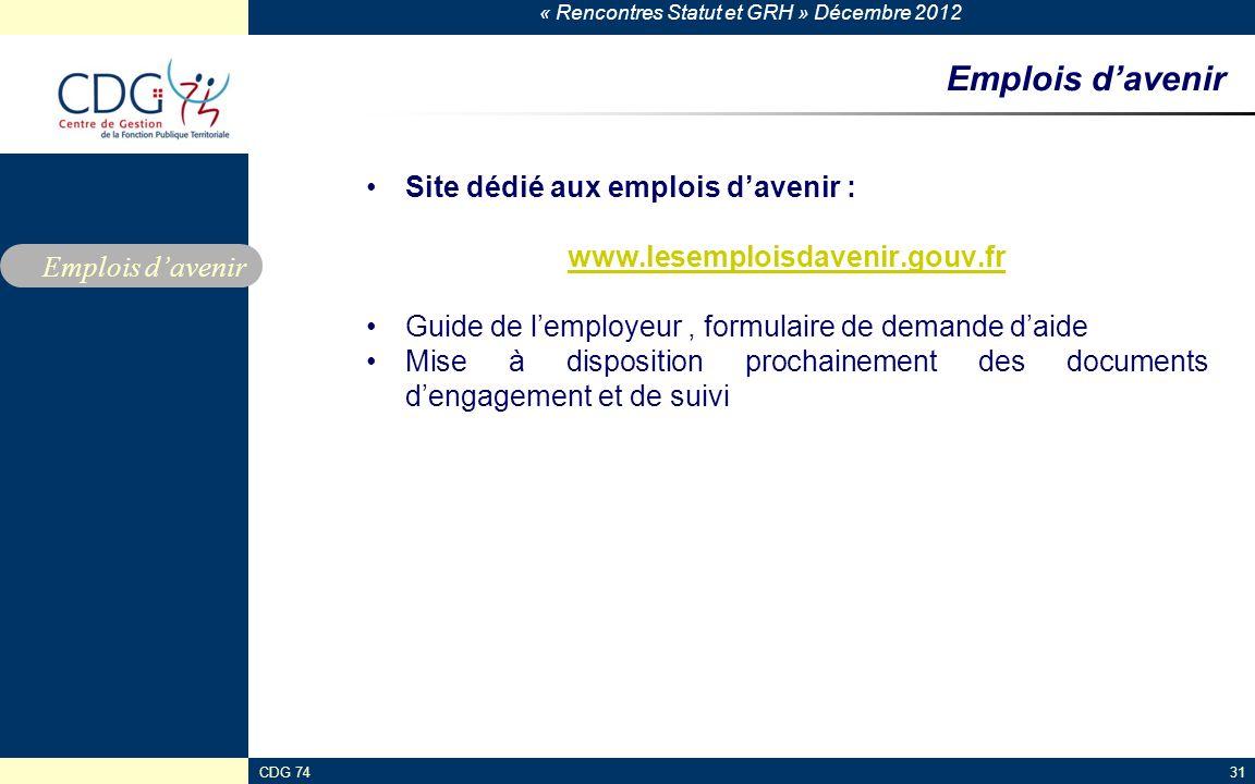 « Rencontres Statut et GRH » Décembre 2012 CDG 7431 Emplois davenir Site dédié aux emplois davenir : www.lesemploisdavenir.gouv.fr Guide de lemployeur