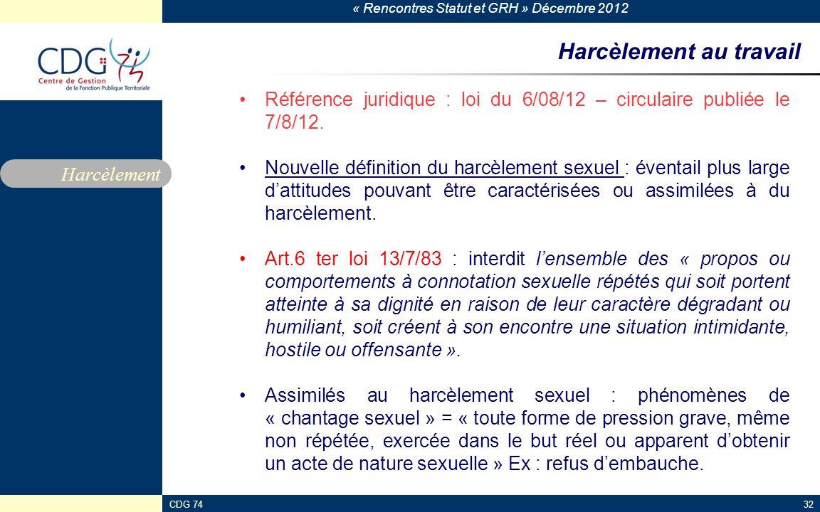 « Rencontres Statut et GRH » Décembre 2012 CDG 7432 Harcèlement au travail Référence juridique : loi du 6/08/12 – circulaire publiée le 7/8/12. Nouvel