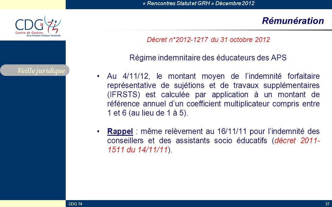 « Rencontres Statut et GRH » Décembre 2012 CDG 7437 Rémunération Décret n°2012-1217 du 31 octobre 2012 Régime indemnitaire des éducateurs des APS Au 4
