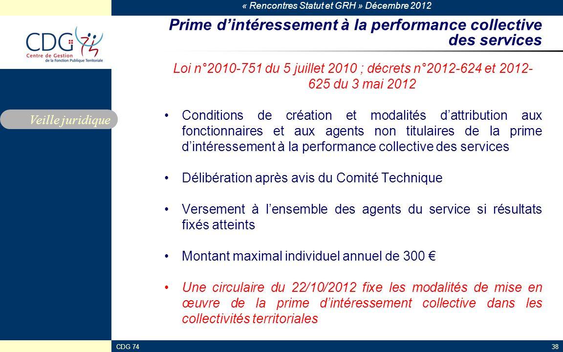 « Rencontres Statut et GRH » Décembre 2012 CDG 7438 Prime dintéressement à la performance collective des services Loi n°2010-751 du 5 juillet 2010 ; d