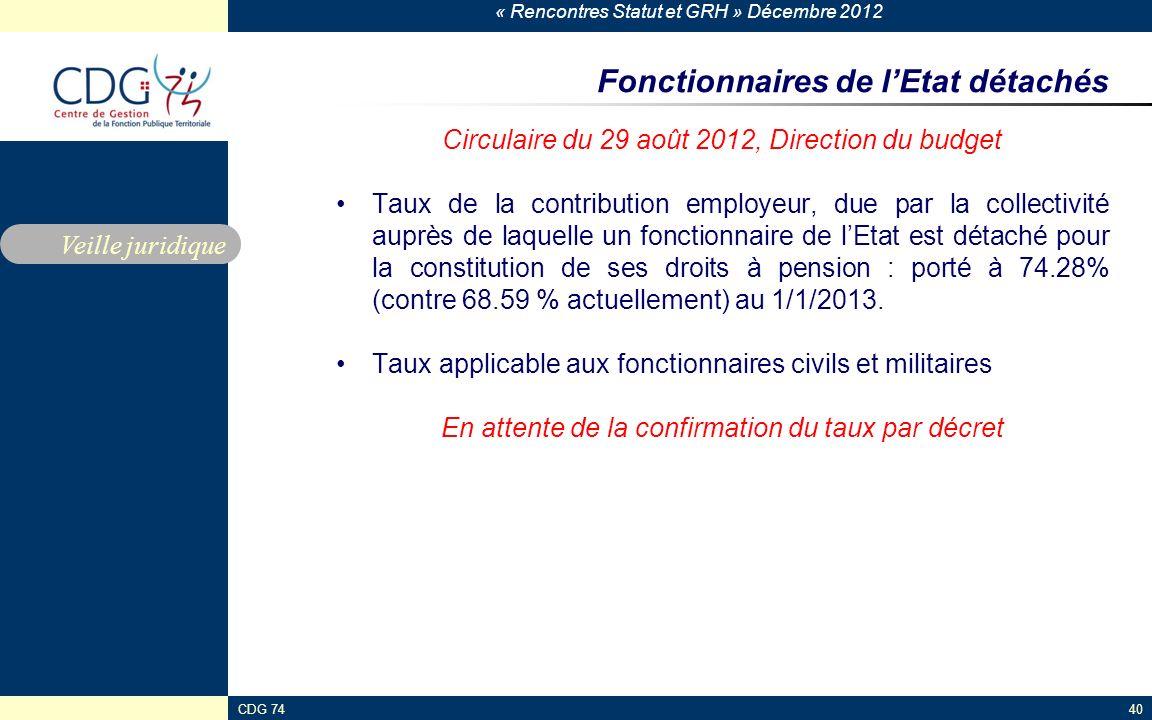 « Rencontres Statut et GRH » Décembre 2012 CDG 7440 Fonctionnaires de lEtat détachés Circulaire du 29 août 2012, Direction du budget Taux de la contri