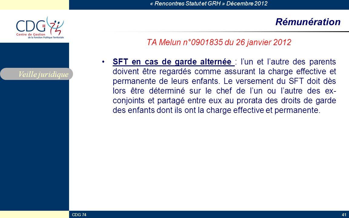 « Rencontres Statut et GRH » Décembre 2012 CDG 7441 Rémunération TA Melun n°0901835 du 26 janvier 2012 SFT en cas de garde alternée : lun et lautre de