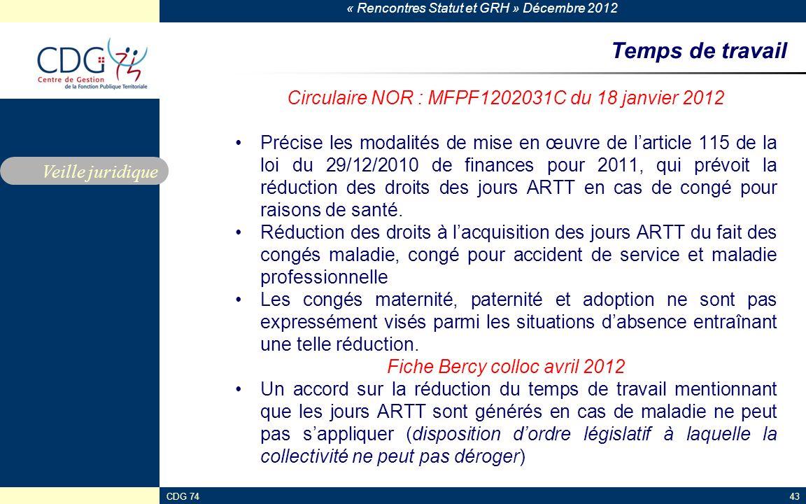 « Rencontres Statut et GRH » Décembre 2012 CDG 7443 Temps de travail Circulaire NOR : MFPF1202031C du 18 janvier 2012 Précise les modalités de mise en