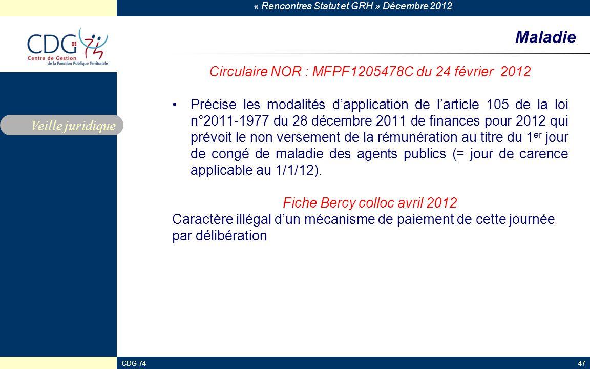 « Rencontres Statut et GRH » Décembre 2012 CDG 7447 Maladie Circulaire NOR : MFPF1205478C du 24 février 2012 Précise les modalités dapplication de lar