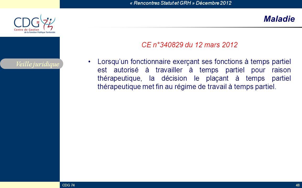 « Rencontres Statut et GRH » Décembre 2012 CDG 7448 Maladie CE n°340829 du 12 mars 2012 Lorsquun fonctionnaire exerçant ses fonctions à temps partiel