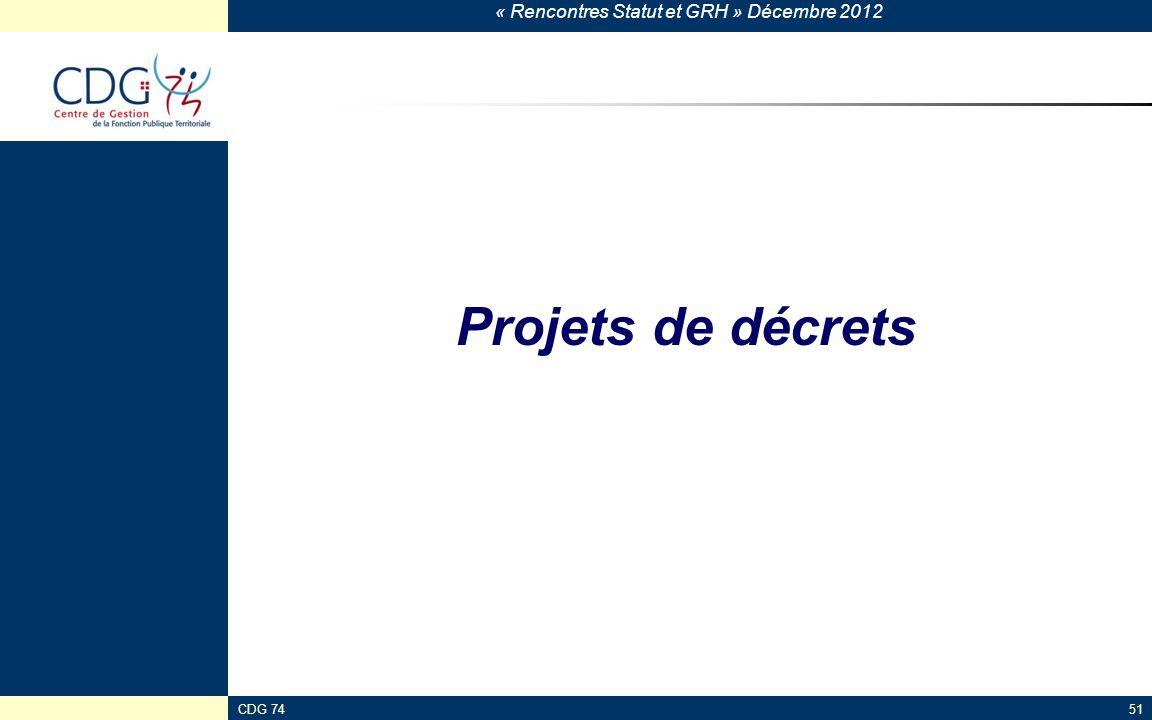« Rencontres Statut et GRH » Décembre 2012 CDG 7451 Projets de décrets