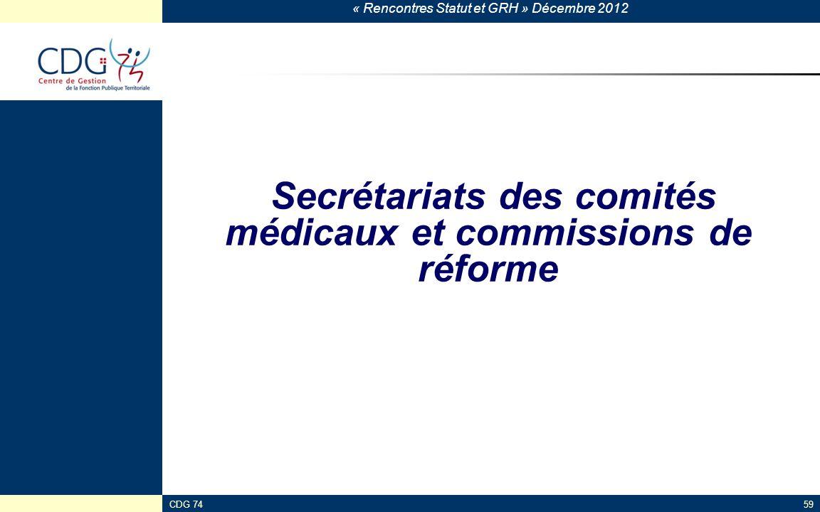 « Rencontres Statut et GRH » Décembre 2012 CDG 7459 Secrétariats des comités médicaux et commissions de réforme