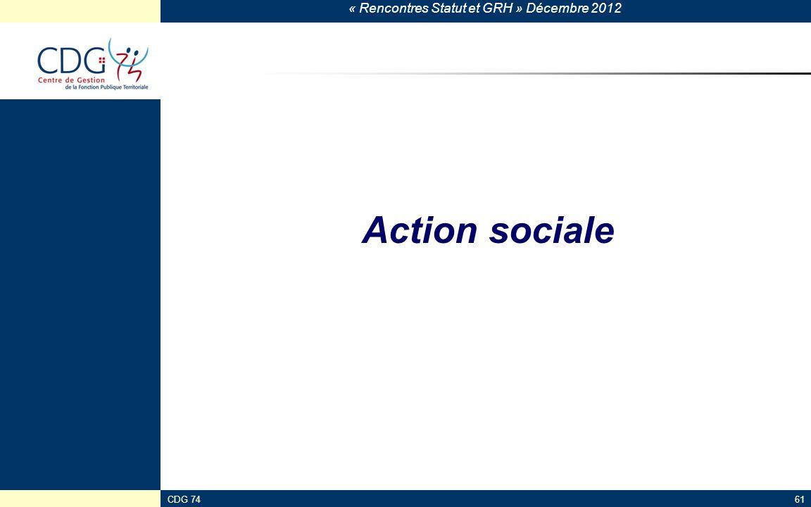 « Rencontres Statut et GRH » Décembre 2012 CDG 7461 Action sociale
