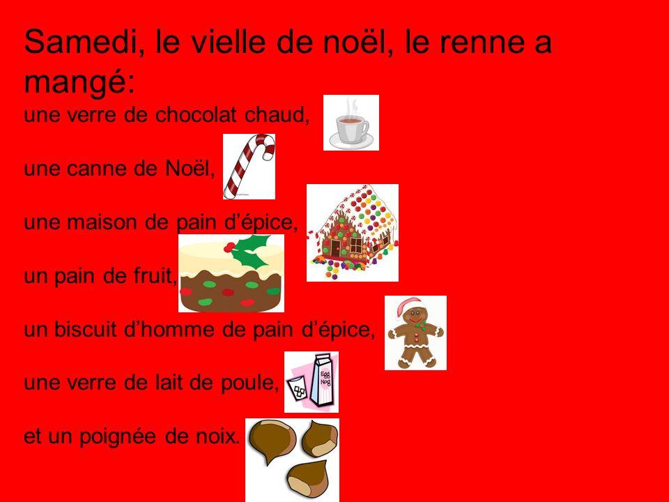 Samedi, le vielle de noël, le renne a mangé: une verre de chocolat chaud, une canne de Noël, une maison de pain dépice, un pain de fruit, un biscuit d