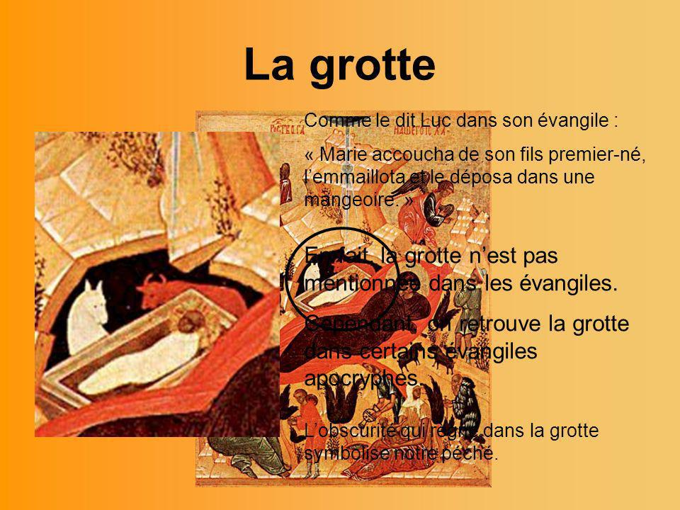 La grotte Comme le dit Luc dans son évangile : « Marie accoucha de son fils premier-né, lemmaillota et le déposa dans une mangeoire. » En fait, la gro