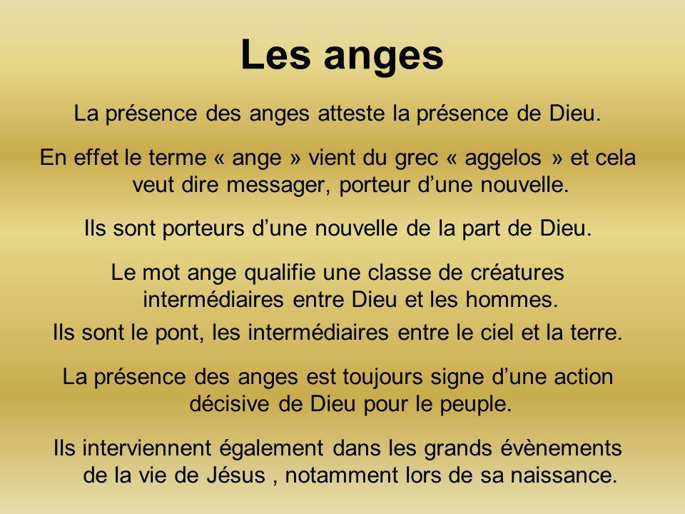 Les anges La présence des anges atteste la présence de Dieu. En effet le terme « ange » vient du grec « aggelos » et cela veut dire messager, porteur