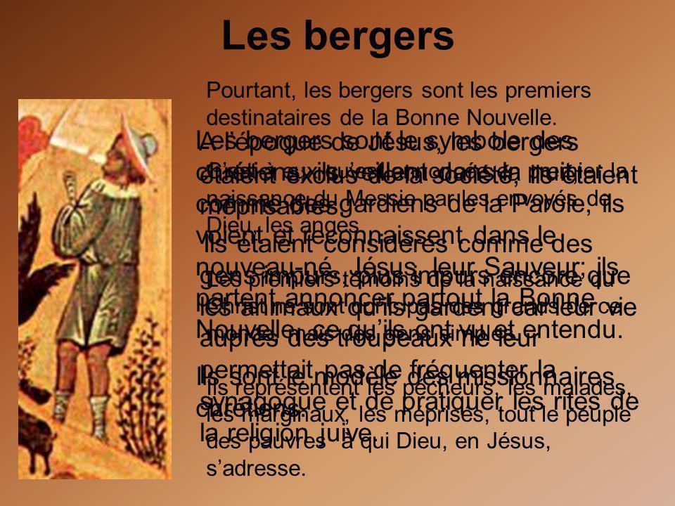 A lépoque de Jésus, les bergers étaient exclus de la société, ils étaient méprisables. Ils étaient considérés comme des gens impurs, plus impurs encor