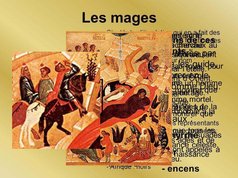 Les mages représentent le monde païen en recherche de Dieu, les païens qui veulent se convertir. Ces mages viennent dOrient. Les mages pratiquaient la