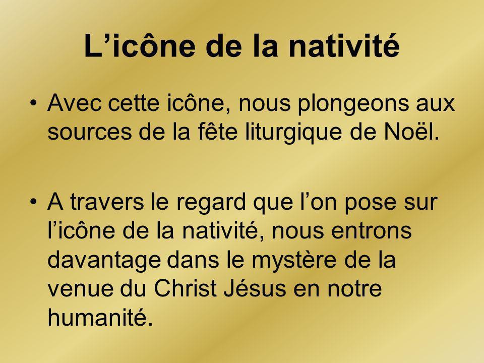 Licône de la nativité Avec cette icône, nous plongeons aux sources de la fête liturgique de Noël. A travers le regard que lon pose sur licône de la na