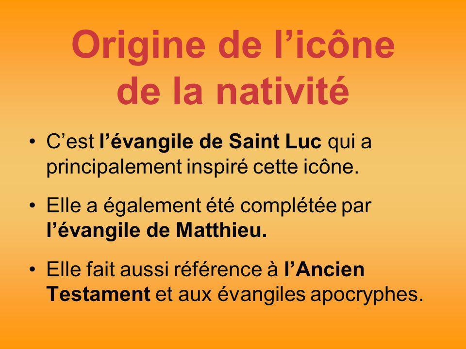 Origine de licône de la nativité Cest lévangile de Saint Luc qui a principalement inspiré cette icône. Elle a également été complétée par lévangile de
