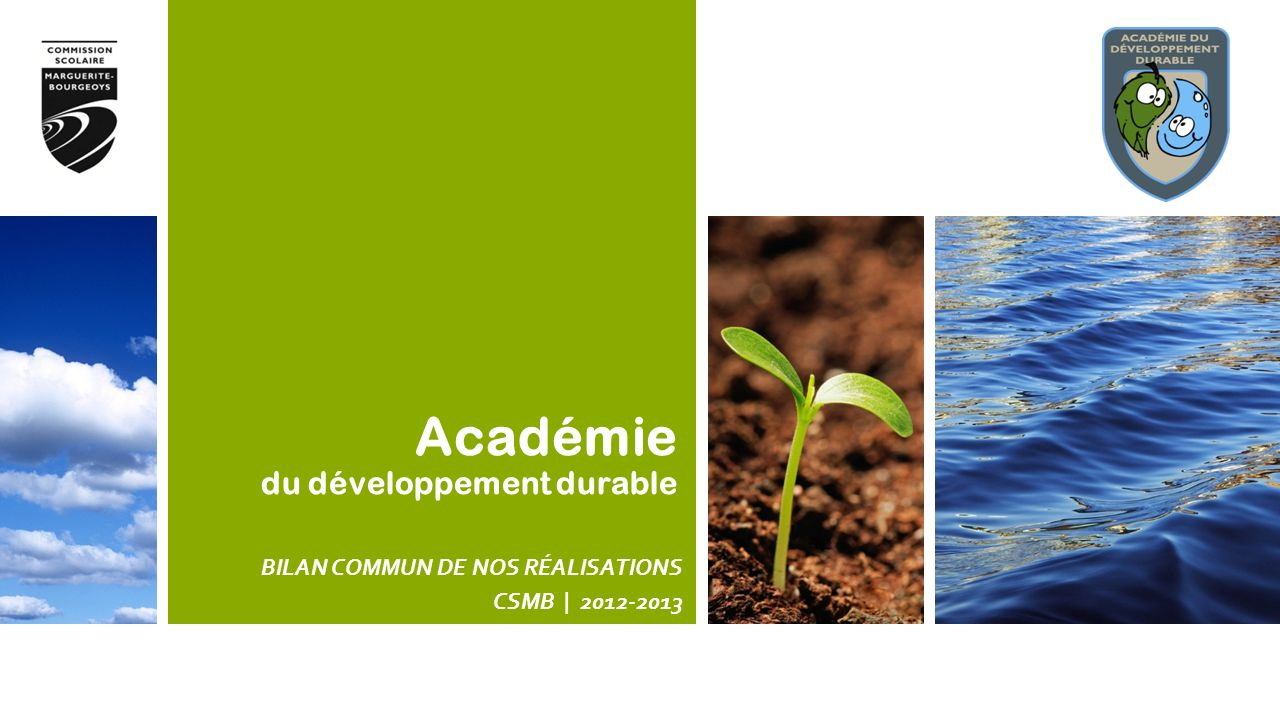 Académie du développement durable BILAN COMMUN DE NOS RÉALISATIONS CSMB | 2012-2013
