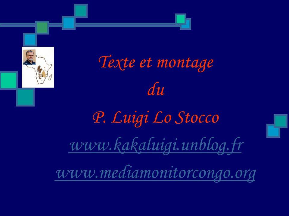Texte et montage du P. Luigi Lo Stocco www.kakaluigi.unblog.fr www.mediamonitorcongo.org