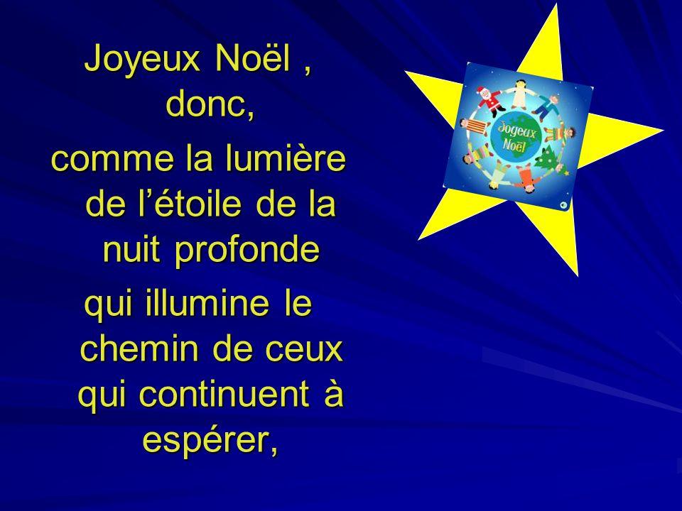 Joyeux Noël, donc, comme la lumière de létoile de la nuit profonde qui illumine le chemin de ceux qui continuent à espérer,