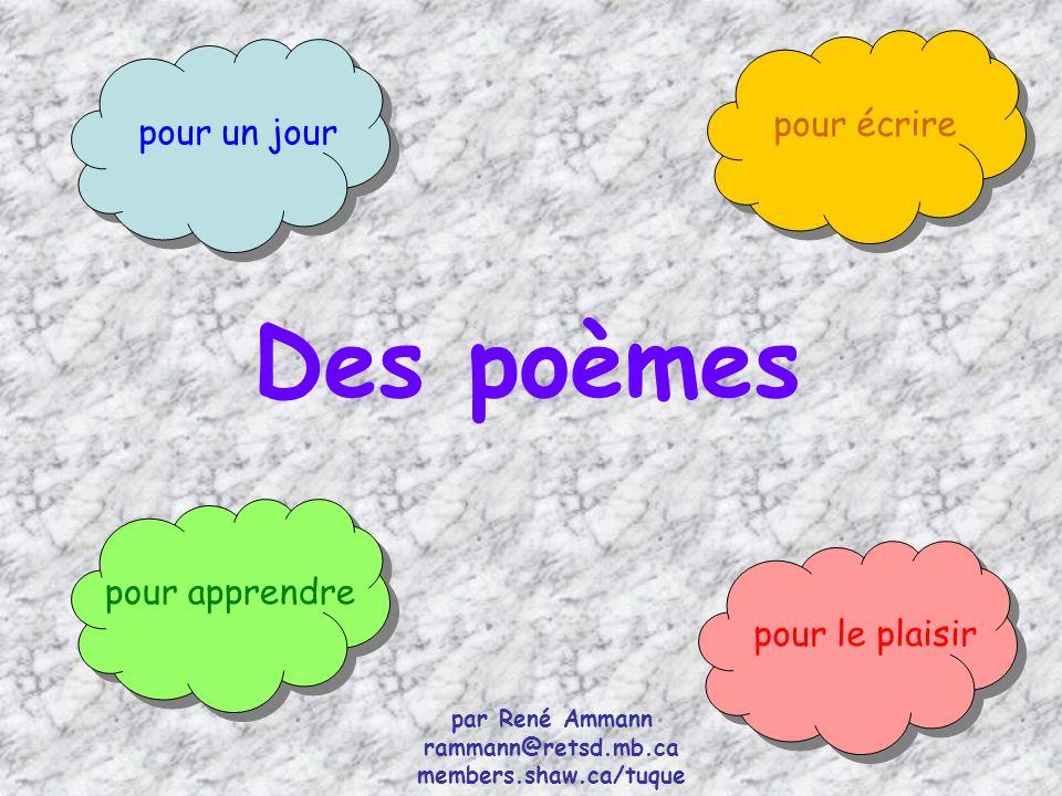 Des poèmes pour un jour pour le plaisir pour apprendre pour écrire par René Ammann rammann@retsd.mb.ca members.shaw.ca/tuque