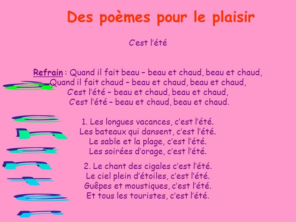 Des poèmes pour le plaisir Cest lété Trois petits moustiques mont piqué : Un sur le front, Un sur le nez, Et le troisième Au bout du pied ! Trois peti