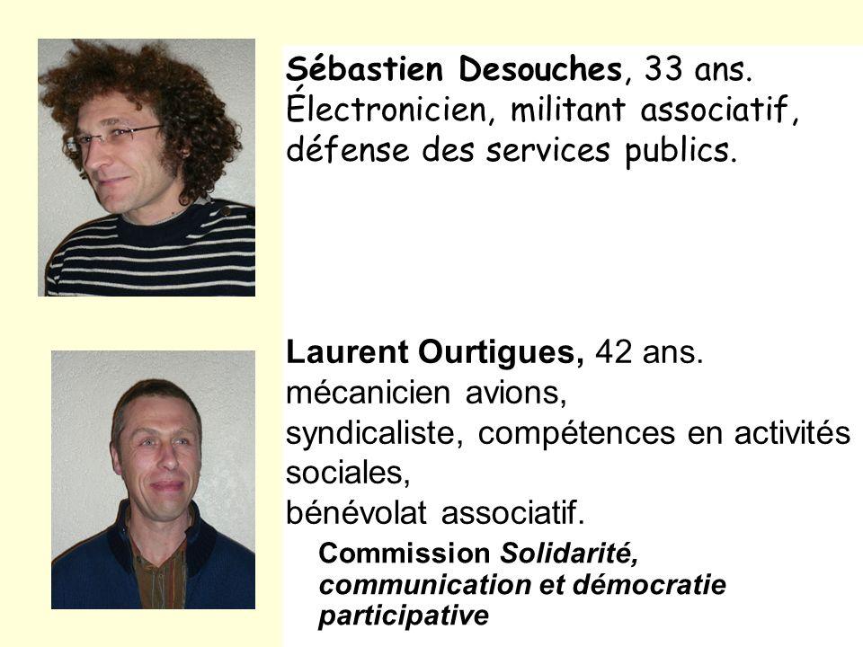 Sébastien Desouches, 33 ans. Électronicien, militant associatif, défense des services publics. Laurent Ourtigues, 42 ans. mécanicien avions, syndicali