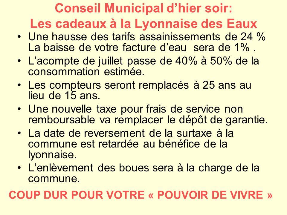 Conseil Municipal dhier soir: Les cadeaux à la Lyonnaise des Eaux Une hausse des tarifs assainissements de 24 % La baisse de votre facture deau sera d