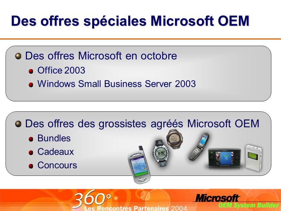 Des offres spéciales Microsoft OEM Des offres Microsoft en octobre Office 2003 Windows Small Business Server 2003 Des offres des grossistes agréés Microsoft OEM Bundles Cadeaux Concours