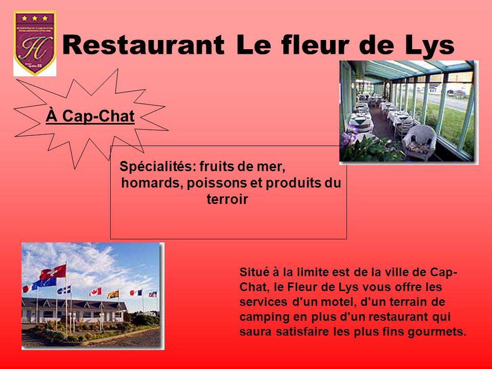 Restaurant Le fleur de Lys À Cap-Chat Spécialités: fruits de mer, homards, poissons et produits du terroir Situé à la limite est de la ville de Cap- C