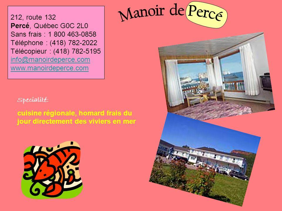 Specialité: cuisine régionale, homard frais du jour directement des viviers en mer 212, route 132 Percé, Québec G0C 2L0 Sans frais : 1 800 463-0858 Té