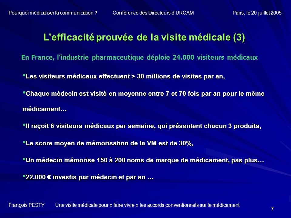 8 En France, lindustrie pharmaceutique dépense 2.5 milliards d en promotion Lefficacité prouvée de la visite médicale (4) François PESTY Une visite médicale pour « faire vivre » les accords conventionnels sur le médicament Pourquoi médicaliser la communication .