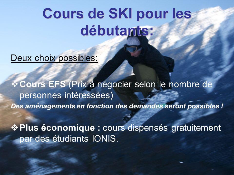 Cours de SKI pour les débutants: Deux choix possibles: Cours EFS (Prix à négocier selon le nombre de personnes intéressées) Des aménagements en fonction des demandes seront possibles .